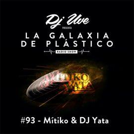 La Galaxia de Plástico #93 - Mítiko & DJ Yata