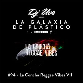 La Galaxia de Plástico #94 - La Concha Reggae Vibes VII