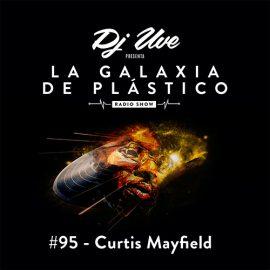 La Galaxia de Plástico #95 - Curtis Mayfield