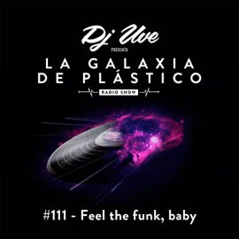 La Galaxia de Plástico #111 - Feel the funk, baby