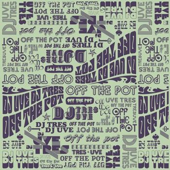 """DJ UVE & DJ Tres """"Off The Pot"""" (2006)"""