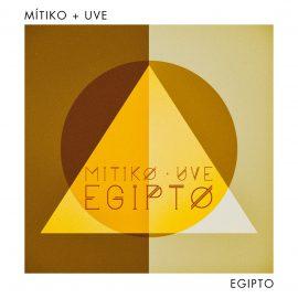 """Mítiko + UVE """"Egipto"""" (1L Records, 2019)"""