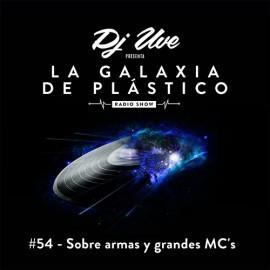 La Galaxia de Plástico #54 - Sobre armas y grandes MC's