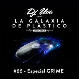 La Galaxia de Plástico #66 - Especial GRIME