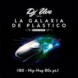 La Galaxia de Plástico #80 - Hip-Hop 80's pt. I