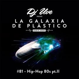 La Galaxia de Plástico #81 - Hip-Hop 80's pt. II